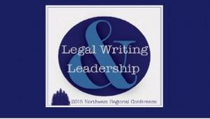 Legal Writing & Leadership 2015 Northwest Regional Conference