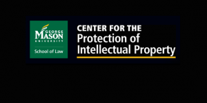 Center for the Protection of Intellectual Property Fall Conf. - Arlington, VA @ Antonin Scalia Law School