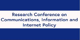 TPRC: Research Confeence on Communications, Information and Internet Policy