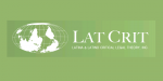 Latina & Latino Critical Legal Theory, Inc. (LatCrit)